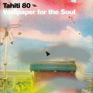 'Wallpaper For The Soul' by Tahiti 80