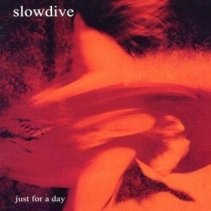 'Just For A Day' by Slowdive