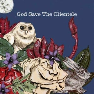 'God Save The Clientele' by The Clientele