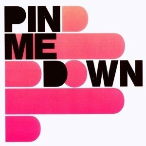 'Pin Me Down' by Pin Me Down