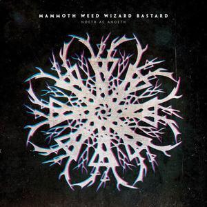 'Noeth Ac Anoeth' by Mammoth Weed Wizard Bastard