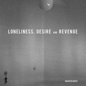 'Loneliness, Desire and Revenge' by Maurizio Abate