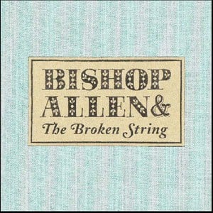 '& The Broken String' by Bishop Allen