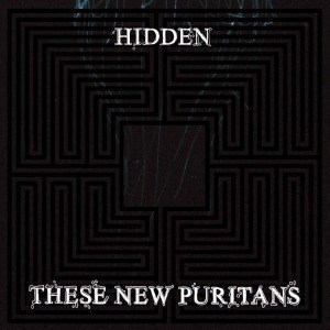 'Hidden' by These New Puritans