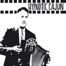 Hypnotic Cajun & Obscure Zydeco by Various