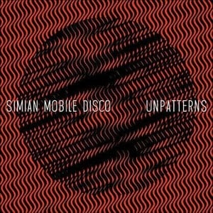 'Unpatterns' by Simian Mobile Disco