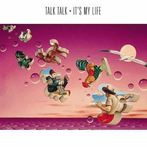 'It's My Life' by Talk Talk
