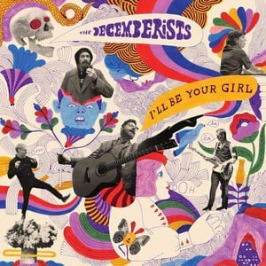'I'll Be Your Girl' by The Decemberists