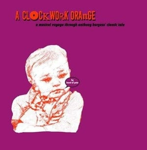 'A Clockwork Orange (An Imaginary Soundtrack To The Book)' by Band Of Pain
