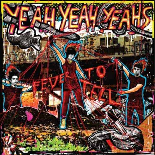 'Fever To Tell' by Yeah Yeah Yeahs