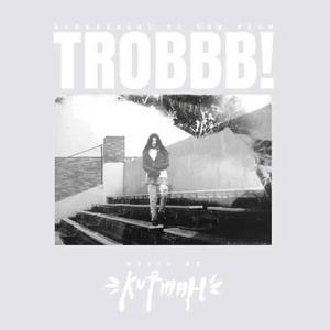 'TROBBB!' by Kutmah