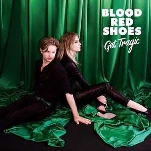 'Get Tragic' by Blood Red Shoes