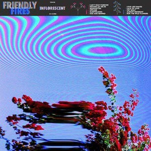 'Inflorescent' by Friendly Fires