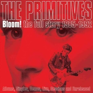 'Bloom! The Full Story 1985-1992' by The Primitives