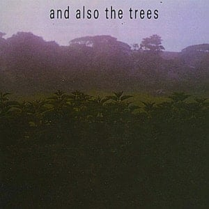 'And Also The Trees' by And Also The Trees
