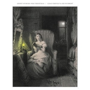 'Ghost Stories For Christmas' by Aidan Moffat & RM Hubbert