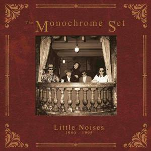 'Little Noises 1990-1995' by The Monochrome Set