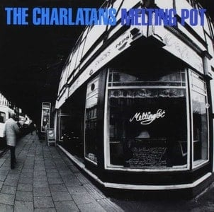 'Melting Pot' by The Charlatans