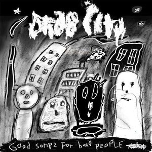 'Good Songs For Bad People' by Drab City