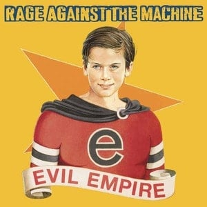 'Evil Empire' by Rage Against The Machine