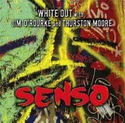 Senso by White Out w/ Jim O'Rourke & Thurston Moore
