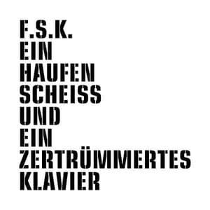 'Ein Haufen Scheiss und ein zertrümmertes Klavier' by F.S.K.