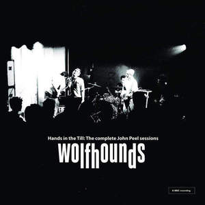 'Hands In The Till: The Complete John Peel Sessions' by The Wolfhounds