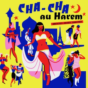 'Cha Cha Au Harem - Orientica - France 1960-1964' by Various