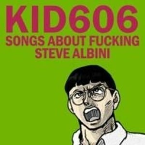 'Songs About Fucking Steve Albini' by Kid606