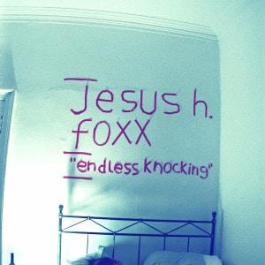 'Endless Knocking' by Jesus H Foxx