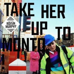 'Take Her Up To Monto' by Róisín Murphy
