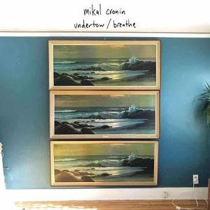 'Undertow / Breathe' by Mikal Cronin