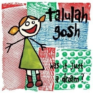 'Was It Just A Dream?' by Talulah Gosh