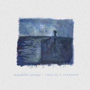 'Tides of a Teardrop' by Mandolin Orange