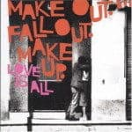 Make Out, Fall Out, Make Up by Love Is All