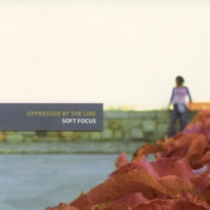 'Soft Focus' by Oppressed By The Line