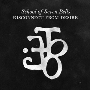 'Disconnect From Desire' by School Of Seven Bells