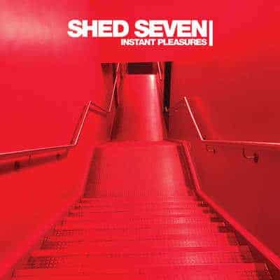 'Instant Pleasures' by Shed Seven