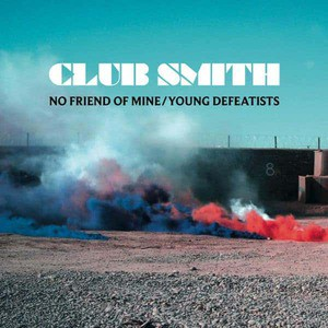 'No Friend of Mine/ Young Defeatists' by Club Smith