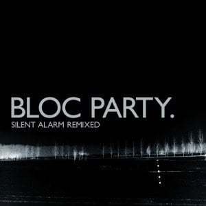 'Silent Alarm Remixed' by Bloc Party