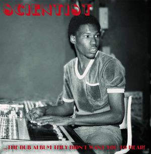 'The Dub Album They Didn't Want You To Hear' by Scientist