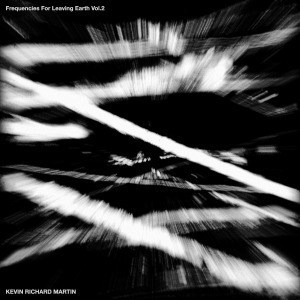 'Frequencies for Leaving Earth Vol​ ​2' by Kevin Richard Martin