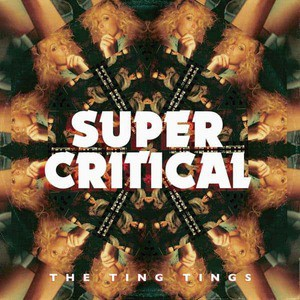 'Super Critical' by The Ting Tings