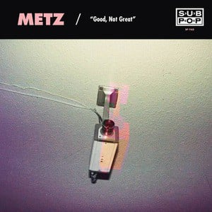 'Good, Not Great / Get Off' by METZ / Mission of Burma