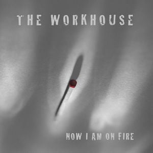'Now I Am On Fire' by The Workhouse