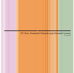 'Powerful Friends & Devoted Lovers' by TV Pow
