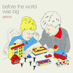 'Before The World Was Big' by Girlpool