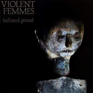 'Hallowed Ground' by Violent Femmes