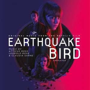 'Earthquake Bird (Original Music From The Netflix Film)' by Atticus Ross, Leopold Ross & Claudia Sarne