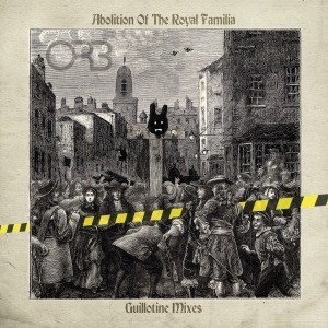 'Abolition Of The Royal Familia - Guillotine Mixes' by The Orb